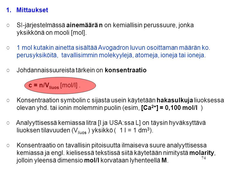 1. Mittaukset ○ SI-järjestelmässä ainemäärä n on kemiallisin perussuure, jonka. yksikkönä on mooli [mol].